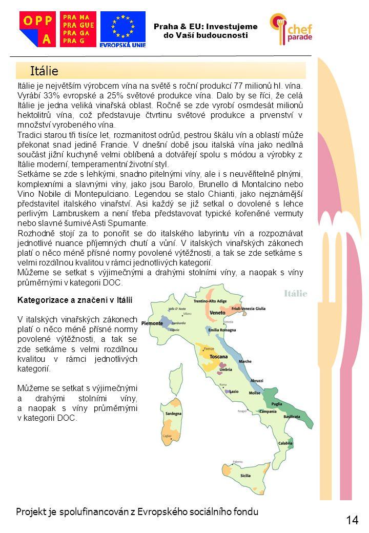 14 Itálie 14 Praha & EU: Investujeme do Vaší budoucnosti Projekt je spolufinancován z Evropského sociálního fondu Itálie je největším výrobcem vína na