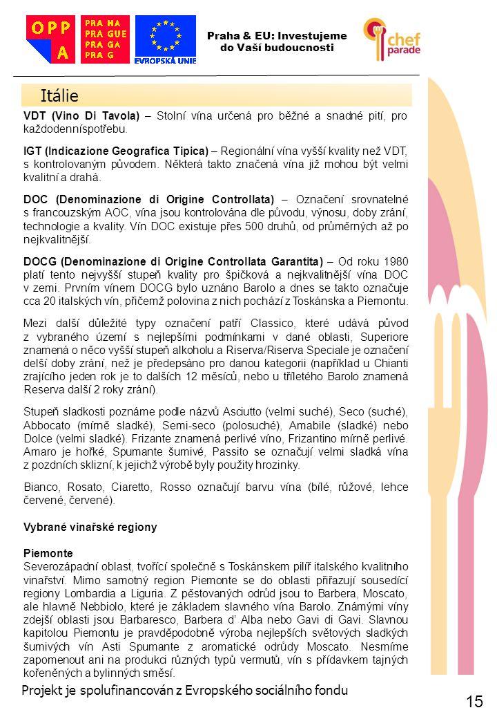 15 Itálie 15 Praha & EU: Investujeme do Vaší budoucnosti Projekt je spolufinancován z Evropského sociálního fondu VDT (Vino Di Tavola) – Stolní vína u