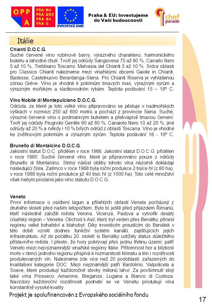 17 Itálie 17 Praha & EU: Investujeme do Vaší budoucnosti Projekt je spolufinancován z Evropského sociálního fondu Chianti D.O.C.G. Suché červené víno