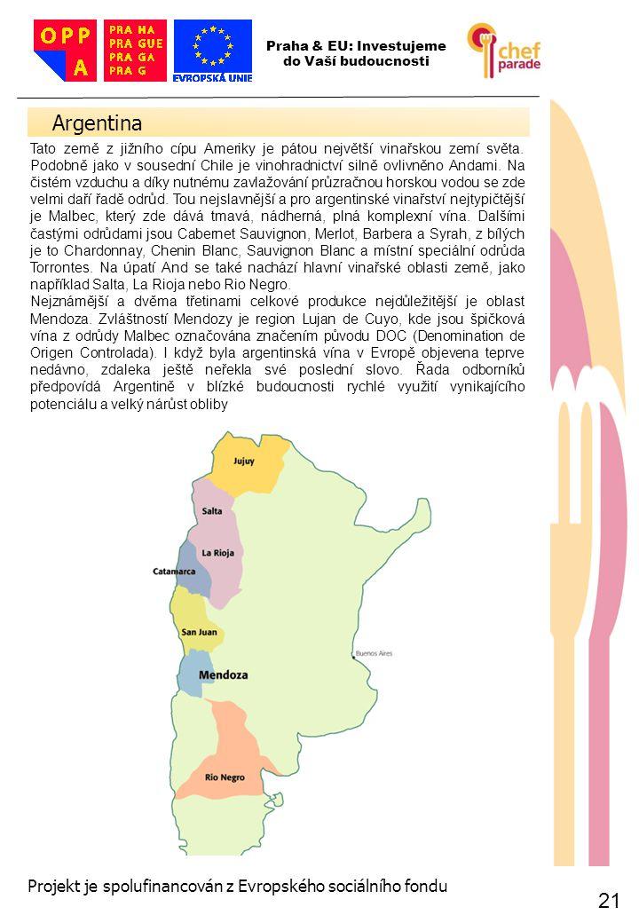 21 Argentina 21 Praha & EU: Investujeme do Vaší budoucnosti Projekt je spolufinancován z Evropského sociálního fondu Tato země z jižního cípu Ameriky