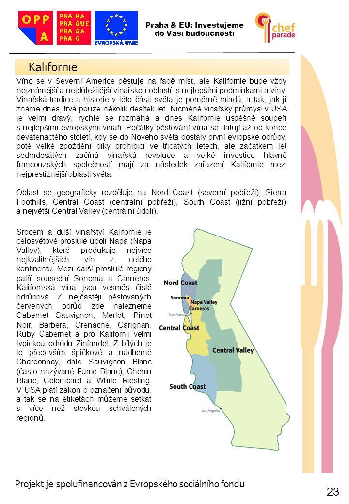23 Kalifornie 23 Praha & EU: Investujeme do Vaší budoucnosti Projekt je spolufinancován z Evropského sociálního fondu Víno se v Severní Americe pěstuj