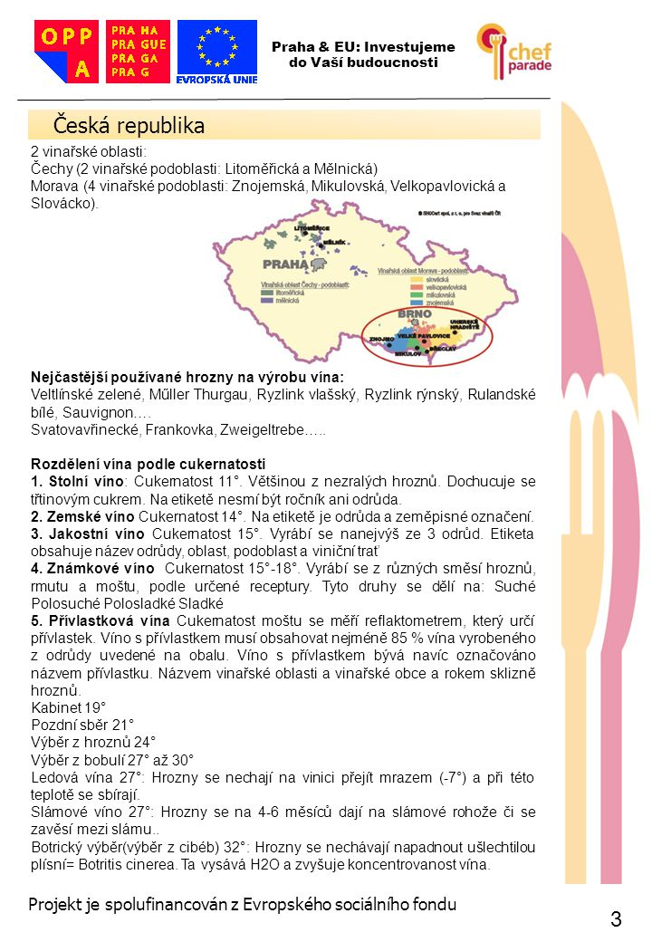 3 3 Česká republika 3 Praha & EU: Investujeme do Vaší budoucnosti Projekt je spolufinancován z Evropského sociálního fondu 2 vinařské oblasti: Čechy (