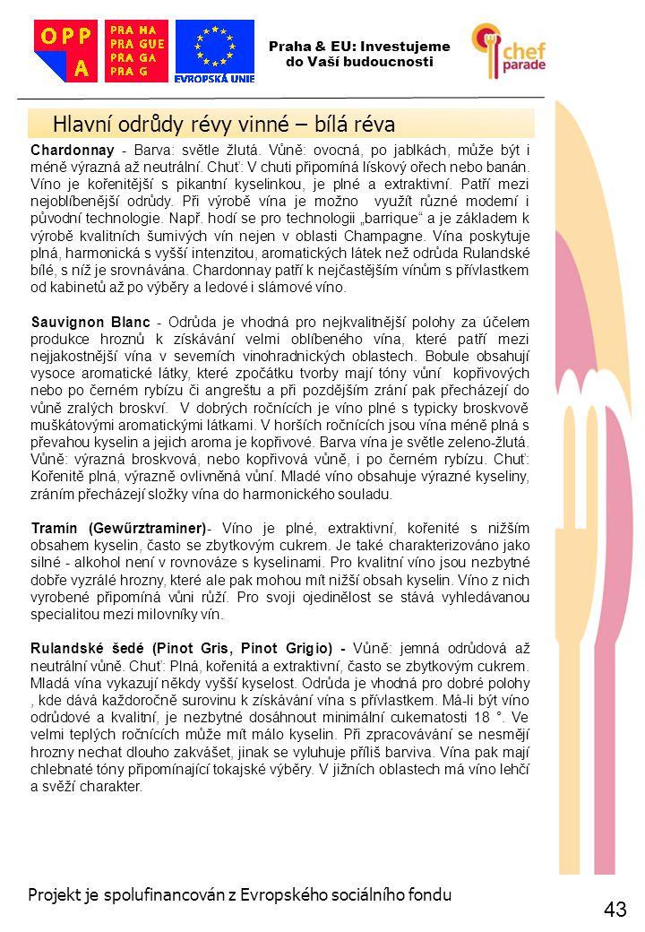 43 Hlavní odrůdy révy vinné – bílá réva 43 Praha & EU: Investujeme do Vaší budoucnosti Projekt je spolufinancován z Evropského sociálního fondu Chardo