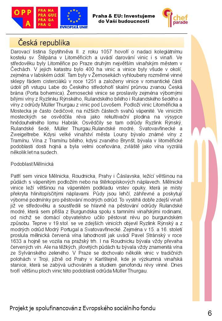 47 Slovník pojmů sommeliera při degustaci 47 Praha & EU: Investujeme do Vaší budoucnosti Projekt je spolufinancován z Evropského sociálního fondu Kyselina - acidity Drsné – full of tanins Živé - brightly Tříslovina - tanin distingované Ploché - flat Jemné - soft Svěží – lively, fresh young wine Řízné- with acidity Jadrné - with tanins pitelné Vyrovnané – well-balanced Pěkné- nice Dokonalé – complete, perfect Elegantní - elegant Vyzrálé – mature wine Korkové - corked Jakostní víno s přívlastkem Hebké - soft sametové Šťavnaté - full bodied Neharmonické - disharmonious Urozené - delicate Noblesní - fine Prázdné - hollow Krátké – short Lehké - light Urozené – delicate Noblesní - fine Označující kyselinku vína vyskytuje se u mladého vína, u červeného vína značí vyšší obsah tříslovin mladé víno s dostatkem extraktu i kyselin Tříslovina obsažená ve víně jemné, dokonale vyškolené víno v nejvyšším stadiu svého vývoje obsahuje málo složek, které by harmonii oživovaly příjemné, méně výrazné harmonické s příjemnými kyselinami harmonie plné chuti s výraznějšími kyselinami Extraktivní, s tříslovinamy pobízející k pití má složky v dobrém poměru lehčí, harmonické plné, harmonické, extraktivní vyzrálé, harmonické na vrcholu své jakosti Korkové víno – vada vína Typ vína červené víno s nižší intenzitou barvy, menším množstvím kyselin a tříslovin a lahvovou zralostí plné, vyzrálé červené víno s vyšší intenzitou barvy harmonické, s příjemnou kyselinkou i plností složky vína nejsou v souladu víno z nejlepších poloh jakostní, plné a harmonické víno s výrazným buketem bez chuti krátký chuťový vjem nižší obsah alkoholu i extraktu, harmonické, pitelné a příjemné pro stolování víno z nejlepších poloh jakostní, plné a harmonické víno s výrazným buketem 47