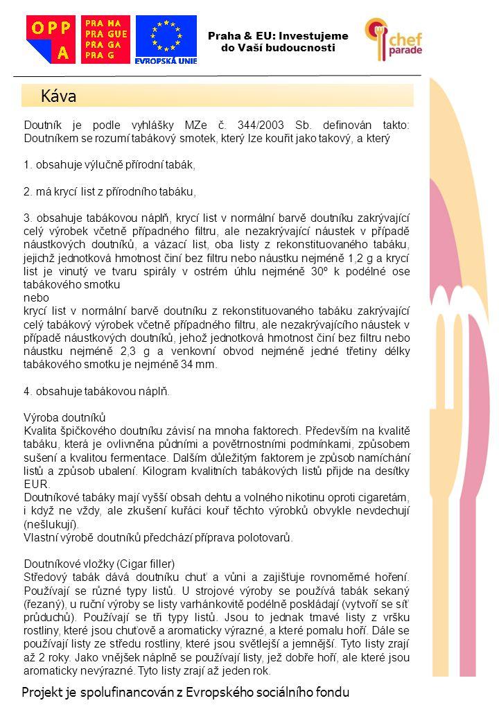 25 Projekt je spolufinancován z Evropského sociálního fondu Doutník je podle vyhlášky MZe č. 344/2003 Sb. definován takto: Doutníkem se rozumí tabákov