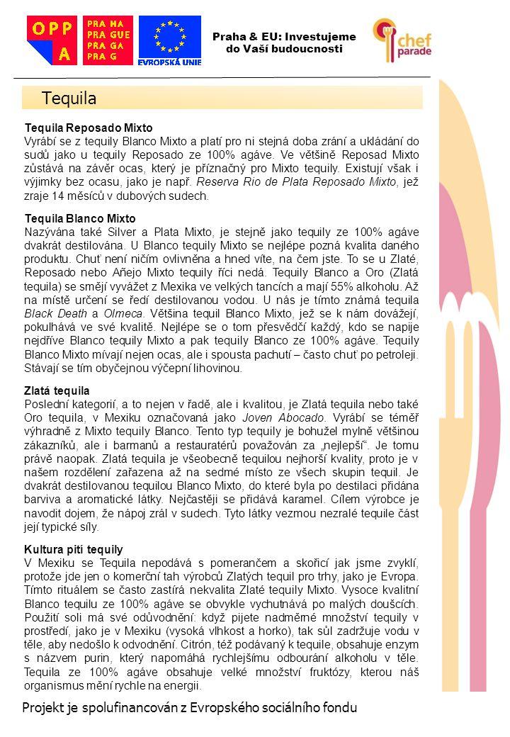 37 Projekt je spolufinancován z Evropského sociálního fondu Tequila Reposado Mixto Vyrábí se z tequily Blanco Mixto a platí pro ni stejná doba zrání a
