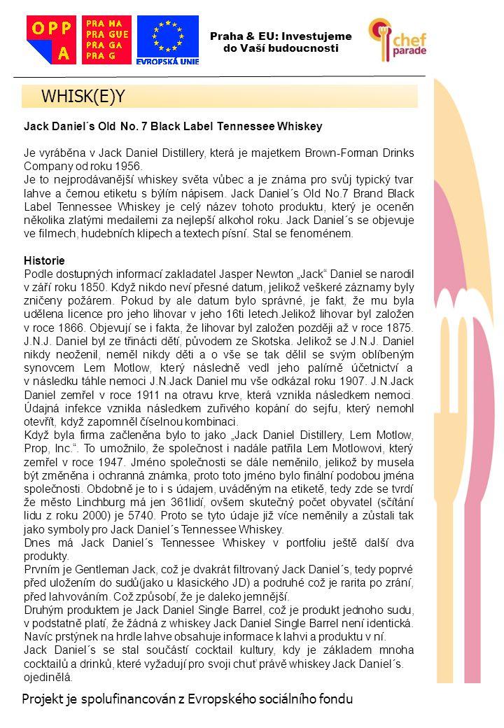 57 Projekt je spolufinancován z Evropského sociálního fondu Jack Daniel´s Old No. 7 Black Label Tennessee Whiskey Je vyráběna v Jack Daniel Distillery