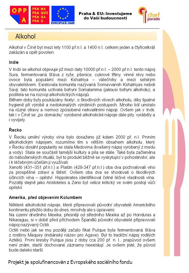 68 Projekt je spolufinancován z Evropského sociálního fondu Servis Ve vychlazených flétnách o obsahu do 1,5 cl.