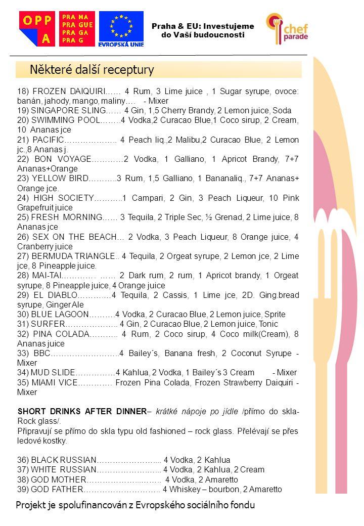 88 Projekt je spolufinancován z Evropského sociálního fondu 18) FROZEN DAIQUIRI…… 4 Rum, 3 Lime juice, 1 Sugar syrupe, ovoce: banán, jahody, mango, ma