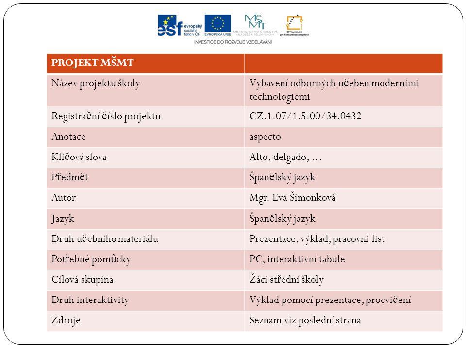PROJEKT MŠMT Název projektu školyVybavení odborných u č eben moderními technologiemi Registra č ní č íslo projektuCZ.1.07/1.5.00/34.0432 Anotaceaspect