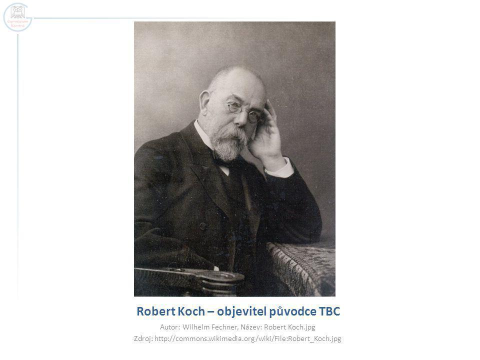 Robert Koch – objevitel původce TBC Autor: Wilhelm Fechner, Název: Robert Koch.jpg Zdroj: http://commons.wikimedia.org/wiki/File:Robert_Koch.jpg