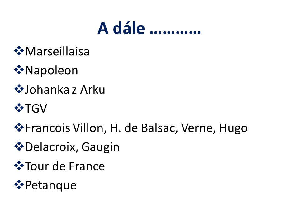 A dále …………  Marseillaisa  Napoleon  Johanka z Arku  TGV  Francois Villon, H. de Balsac, Verne, Hugo  Delacroix, Gaugin  Tour de France  Petan