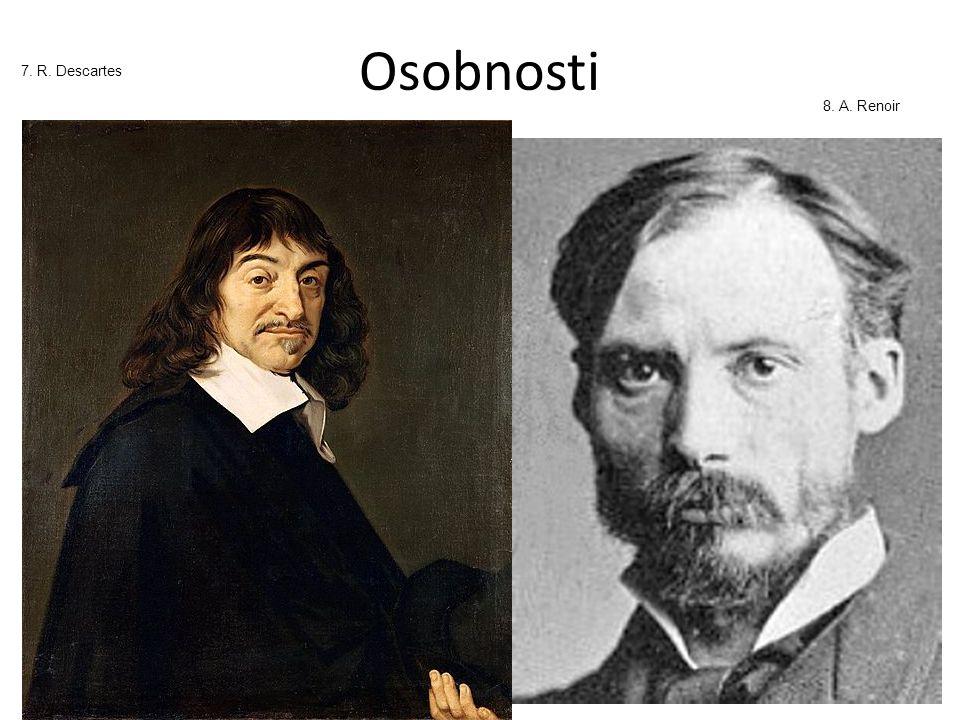 Osobnosti 7. R. Descartes 8. A. Renoir