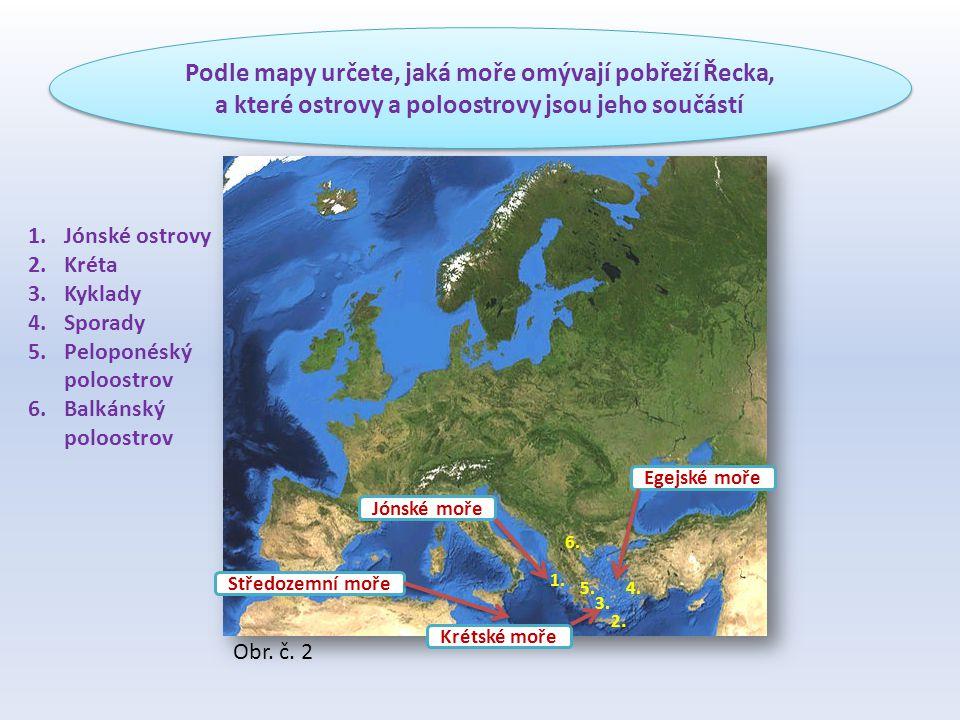 Podle mapy určete, jaká moře omývají pobřeží Řecka, a které ostrovy a poloostrovy jsou jeho součástí Jónské moře Středozemní moře Krétské moře Egejské moře 1.