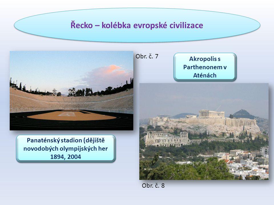 Řecko – kolébka evropské civilizace Panaténský stadion (dějiště novodobých olympijských her 1894, 2004 Akropolis s Parthenonem v Aténách Obr.