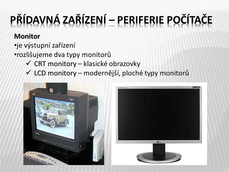 Monitor je výstupní zařízení rozlišujeme dva typy monitorů CRT monitory CRT monitory – klasické obrazovky LCD monitory LCD monitory – modernější, ploc