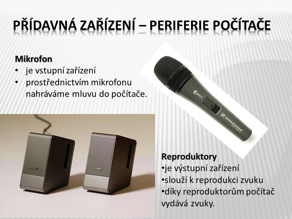 Mikrofon je vstupní zařízení prostřednictvím mikrofonu nahráváme mluvu do počítače. Reproduktory je výstupní zařízení slouží k reprodukci zvuku díky r