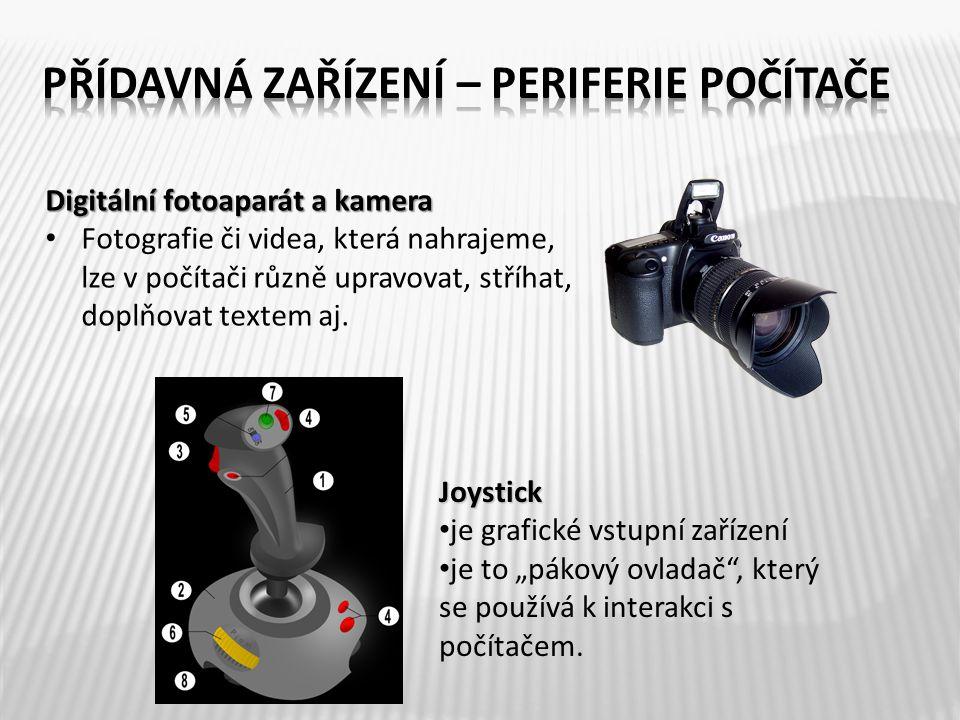Digitální fotoaparát a kamera Fotografie či videa, která nahrajeme, lze v počítači různě upravovat, stříhat, doplňovat textem aj. Joystick je grafické