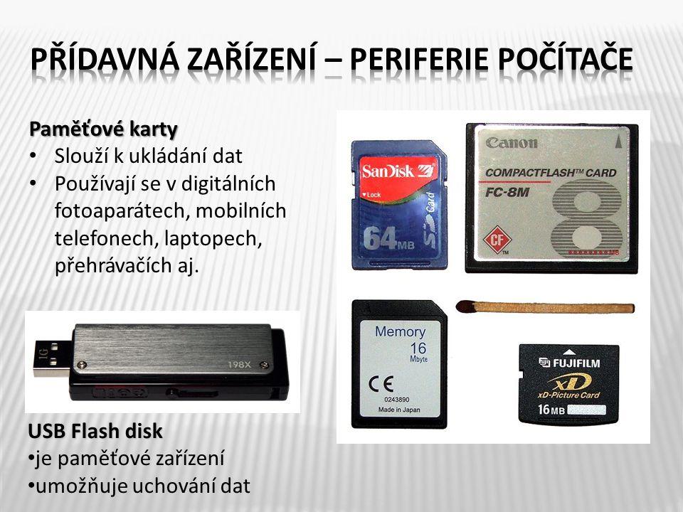 Paměťové karty Slouží k ukládání dat Používají se v digitálních fotoaparátech, mobilních telefonech, laptopech, přehrávačích aj. USB Flash disk je pam