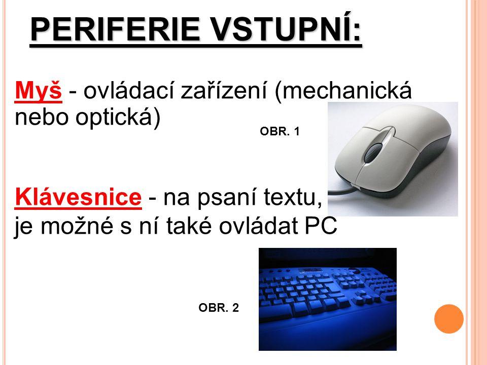 PERIFERIE VSTUPNÍ: Myš - ovládací zařízení (mechanická nebo optická) OBR.