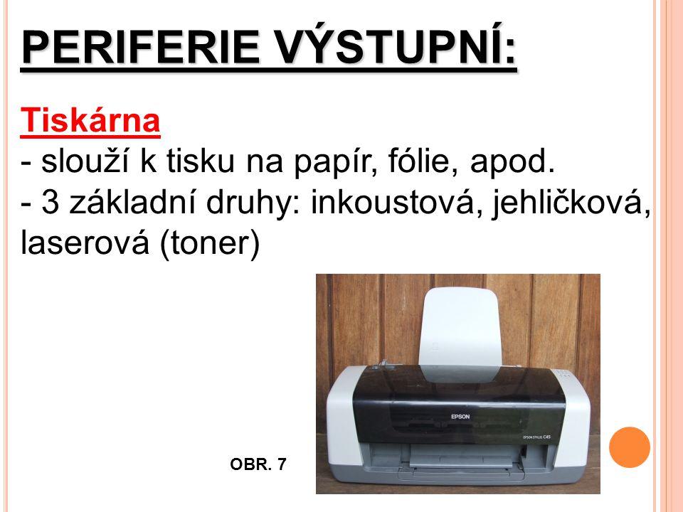 PERIFERIE VÝSTUPNÍ: Tiskárna - slouží k tisku na papír, fólie, apod.