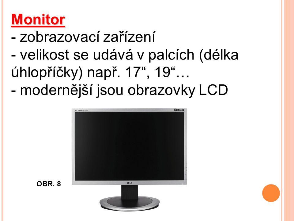 Monitor - zobrazovací zařízení - velikost se udává v palcích (délka úhlopříčky) např.
