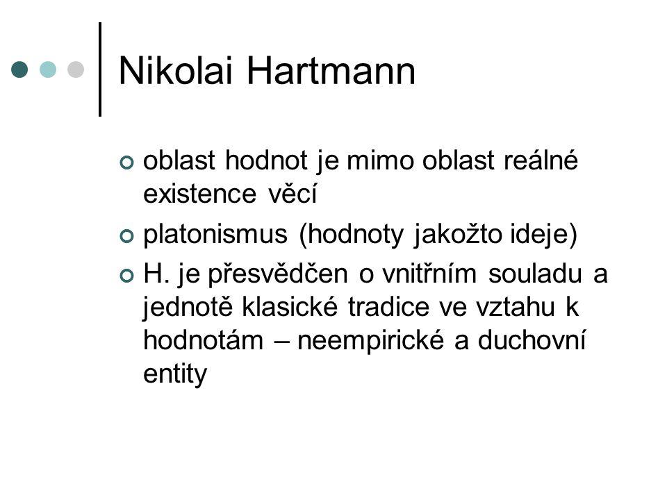 Nikolai Hartmann poznání hodnot emoční intuicí (zakoušení) apriornost hodnot zdůvodnění jednání – poukaz na hodnotnou věc jako účel, atd.