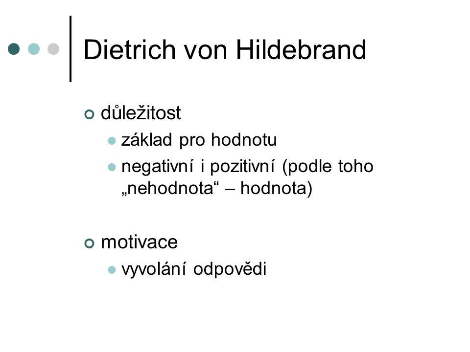 Dietrich von Hildebrand Kategorie důležitosti: hodnota objektivní dobro osoby subjektivní uspokojení