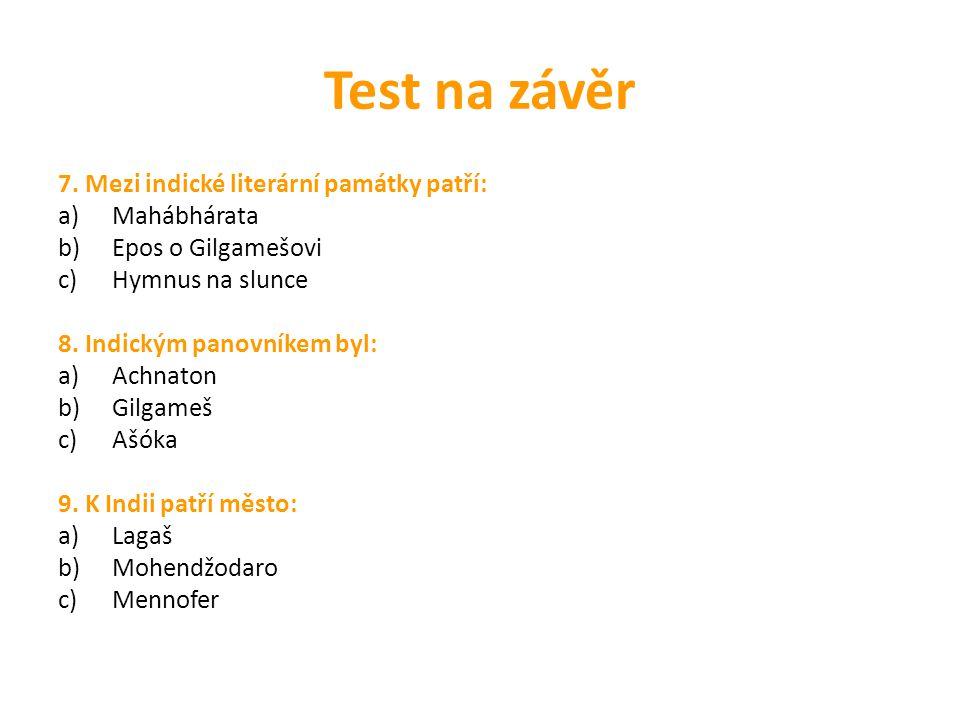 Test na závěr 7. Mezi indické literární památky patří: a)Mahábhárata b)Epos o Gilgamešovi c)Hymnus na slunce 8. Indickým panovníkem byl: a)Achnaton b)