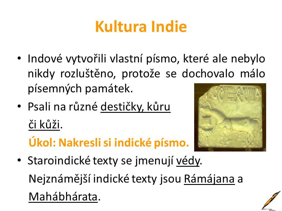 Kultura Indie Indové vytvořili vlastní písmo, které ale nebylo nikdy rozluštěno, protože se dochovalo málo písemných památek. Psali na různé destičky,