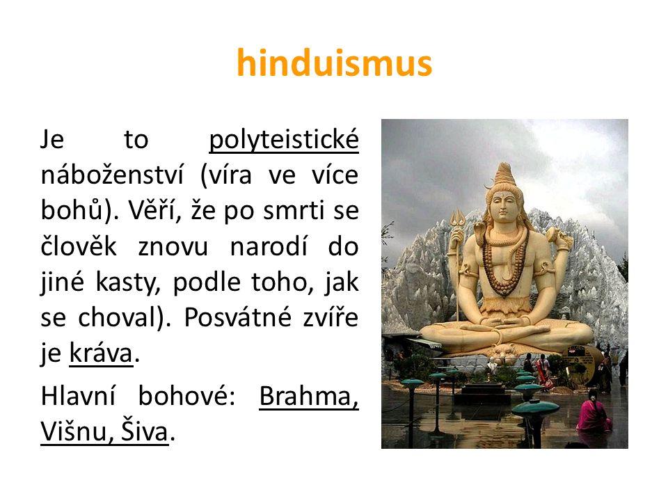 hinduismus Je to polyteistické náboženství (víra ve více bohů). Věří, že po smrti se člověk znovu narodí do jiné kasty, podle toho, jak se choval). Po