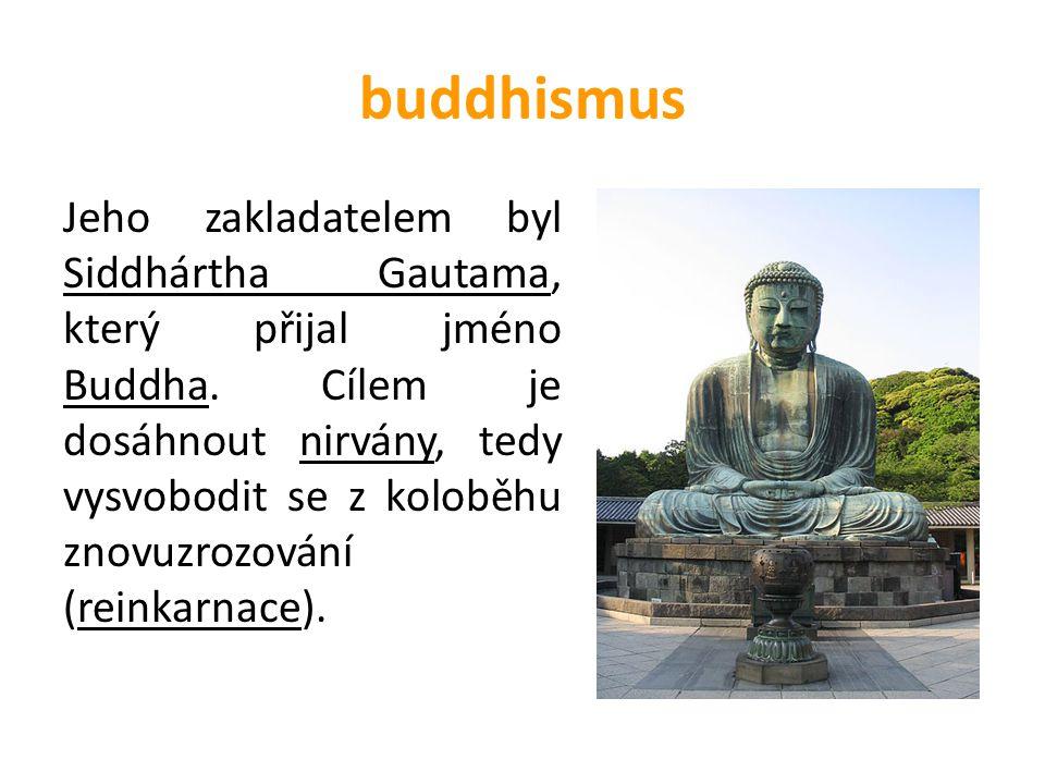 buddhismus Jeho zakladatelem byl Siddhártha Gautama, který přijal jméno Buddha. Cílem je dosáhnout nirvány, tedy vysvobodit se z koloběhu znovuzrozová