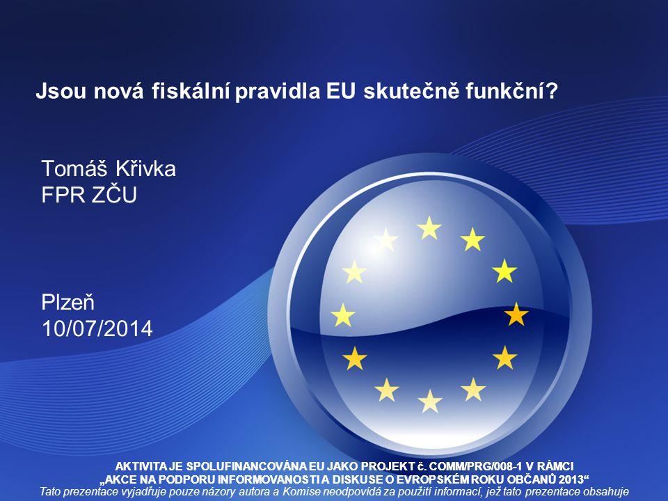 Jsou nová fiskální pravidla EU skutečně funkční? Tomáš Křivka FPR ZČU Plzeň 10/07/2014 AKTIVITA JE SPOLUFINANCOVÁNA EU JAKO PROJEKT č. COMM/PRG/008-1