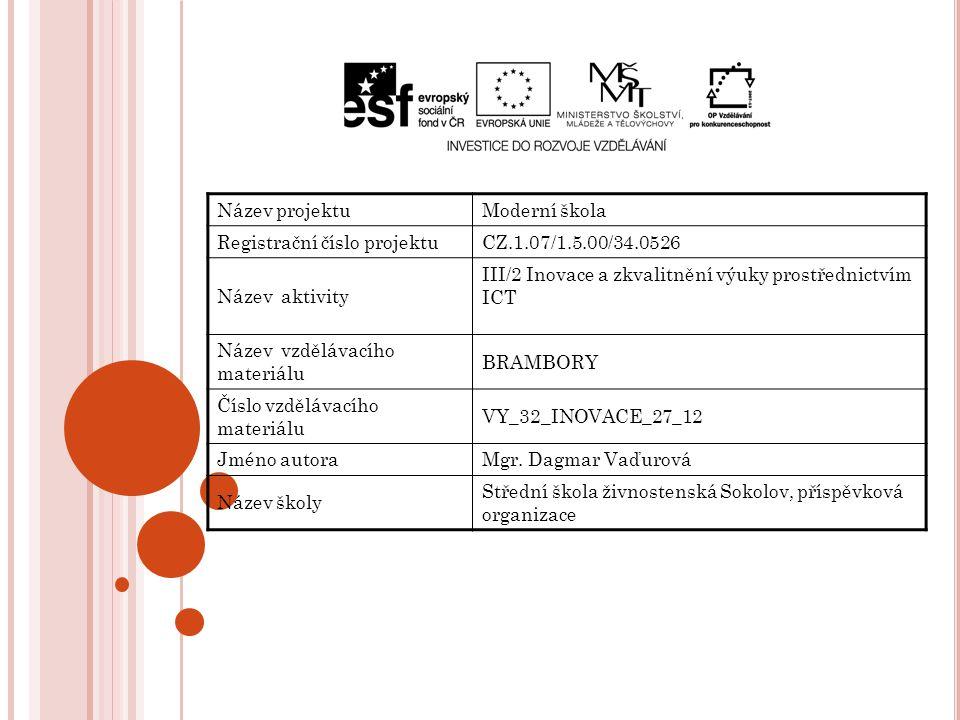 Název projektuModerní škola Registrační číslo projektuCZ.1.07/1.5.00/34.0526 Název aktivity III/2 Inovace a zkvalitnění výuky prostřednictvím ICT Název vzdělávacího materiálu BRAMBORY Číslo vzdělávacího materiálu VY_32_INOVACE_27_12 Jméno autoraMgr.