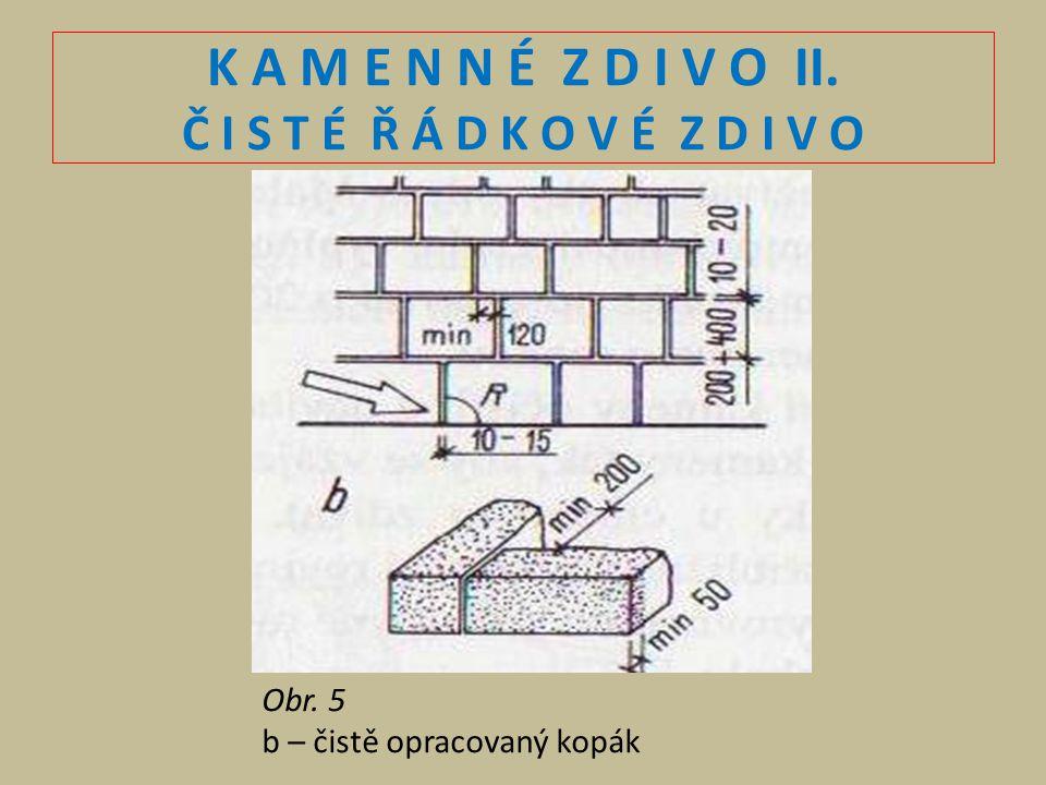 K A M E N N É Z D I V O II. Č I S T É Ř Á D K O V É Z D I V O Obr. 5 b – čistě opracovaný kopák