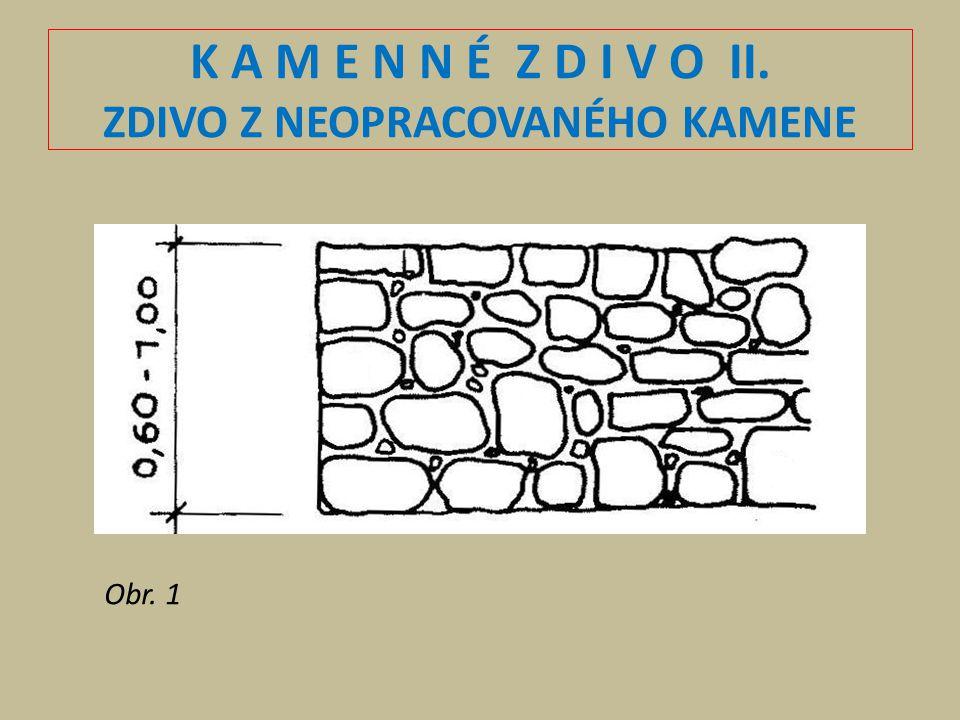 K A M E N N É Z D I V O II. ZDIVO Z NEOPRACOVANÉHO KAMENE Obr. 1