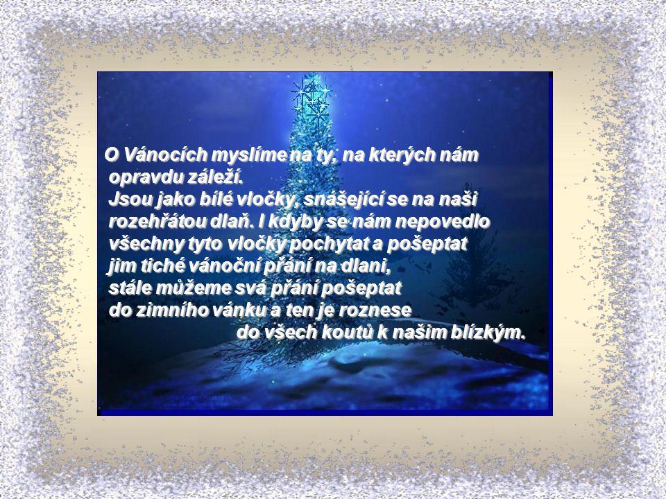 Až svíce Vám na stromečku zazáří a zvonky začnou tiše hrát, já ač neviděn, Vám hodně lásky a štěstí k Vánocům budu přát.