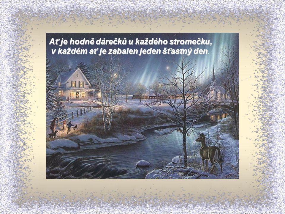 Ať je hodně dárečků u každého stromečku, v každém ať je zabalen jeden šťastný den v každém ať je zabalen jeden šťastný den.