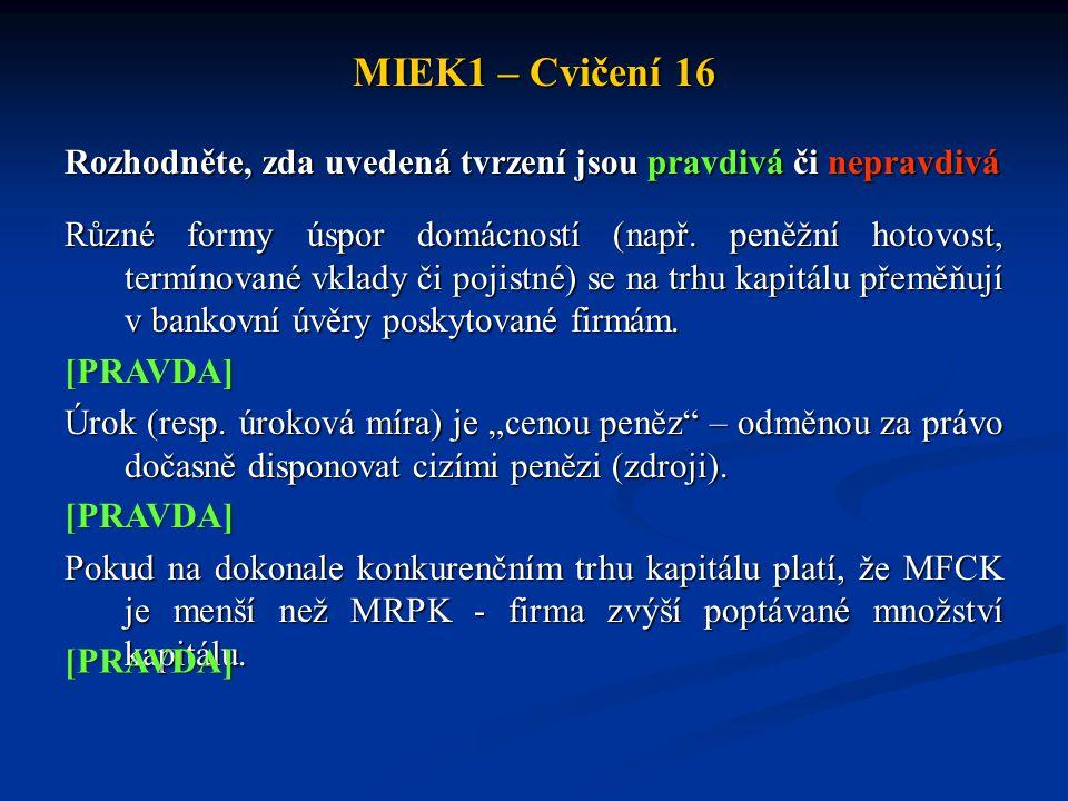 MIEK1 – Cvičení 16 Rozhodněte, zda uvedená tvrzení jsou pravdivá či nepravdivá Různé formy úspor domácností (např. peněžní hotovost, termínované vklad