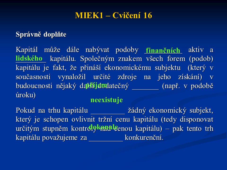 MIEK1 – Cvičení 16 Správně doplňte Kapitál může dále nabývat podoby __________ aktiv a ________ kapitálu. Společným znakem všech forem (podob) kapitál