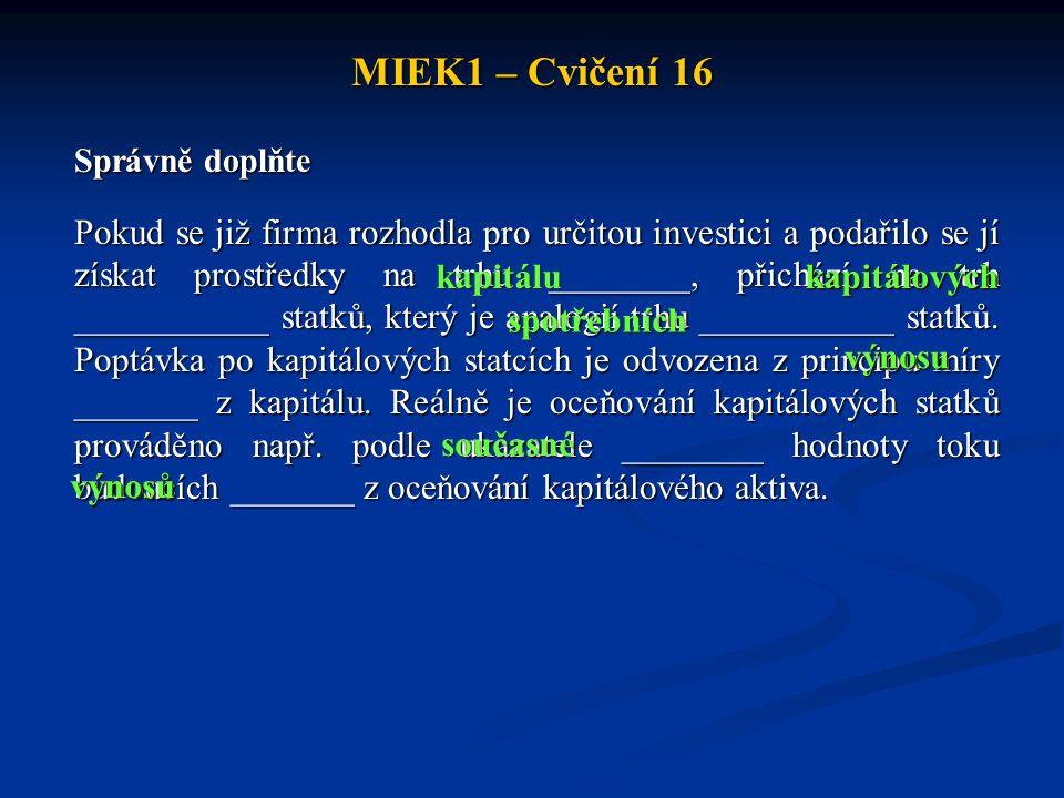 MIEK1 – Cvičení 16 Správně doplňte Pokud se již firma rozhodla pro určitou investici a podařilo se jí získat prostředky na trhu ________, přichází na