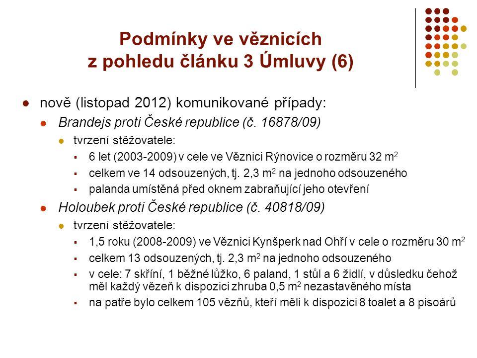 Podmínky ve věznicích z pohledu článku 3 Úmluvy (6) nově (listopad 2012) komunikované případy: Brandejs proti České republice (č. 16878/09) tvrzení st