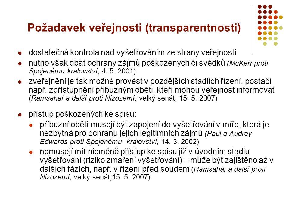 Požadavek veřejnosti (transparentnosti) dostatečná kontrola nad vyšetřováním ze strany veřejnosti nutno však dbát ochrany zájmů poškozených či svědků