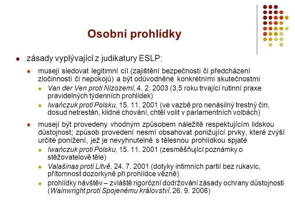 Osobní prohlídky zásady vyplývající z judikatury ESLP: musejí sledovat legitimní cíl (zajištění bezpečnosti či předcházení zločinnosti či nepokojů) a