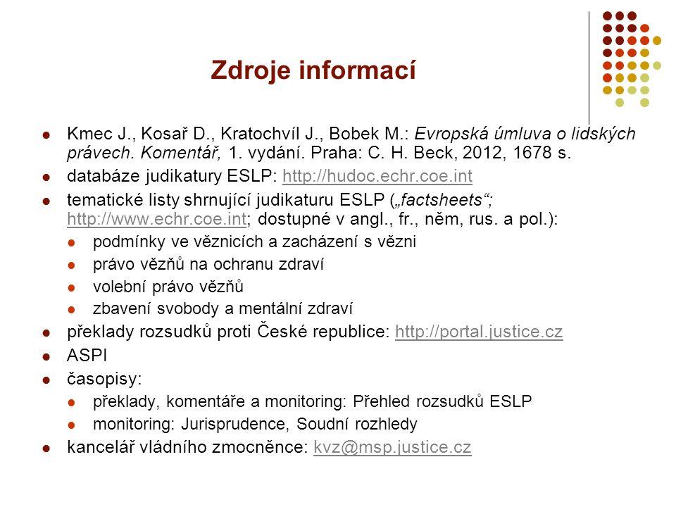 Zdroje informací Kmec J., Kosař D., Kratochvíl J., Bobek M.: Evropská úmluva o lidských právech. Komentář, 1. vydání. Praha: C. H. Beck, 2012, 1678 s.