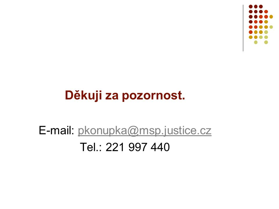 Děkuji za pozornost. E-mail: pkonupka@msp.justice.czpkonupka@msp.justice.cz Tel.: 221 997 440