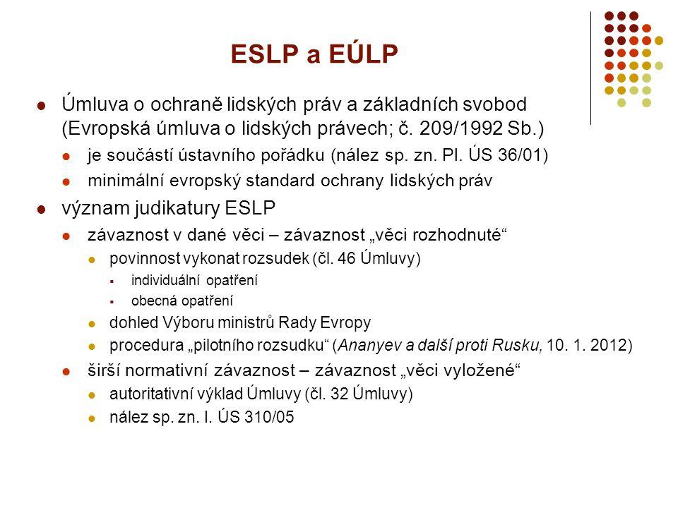 ESLP a EÚLP Úmluva o ochraně lidských práv a základních svobod (Evropská úmluva o lidských právech; č. 209/1992 Sb.) je součástí ústavního pořádku (ná