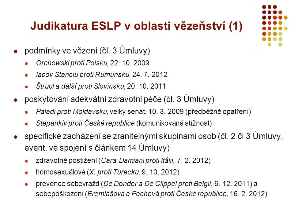 Judikatura ESLP v oblasti vězeňství (1) podmínky ve vězení (čl. 3 Úmluvy) Orchowski proti Polsku, 22. 10. 2009 Iacov Stanciu proti Rumunsku, 24. 7. 20