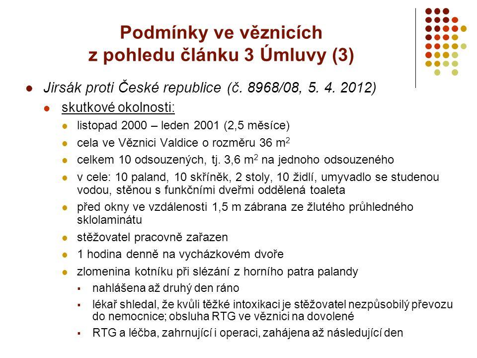 Podmínky ve věznicích z pohledu článku 3 Úmluvy (3) Jirsák proti České republice (č. 8968/08, 5. 4. 2012) skutkové okolnosti: listopad 2000 – leden 20
