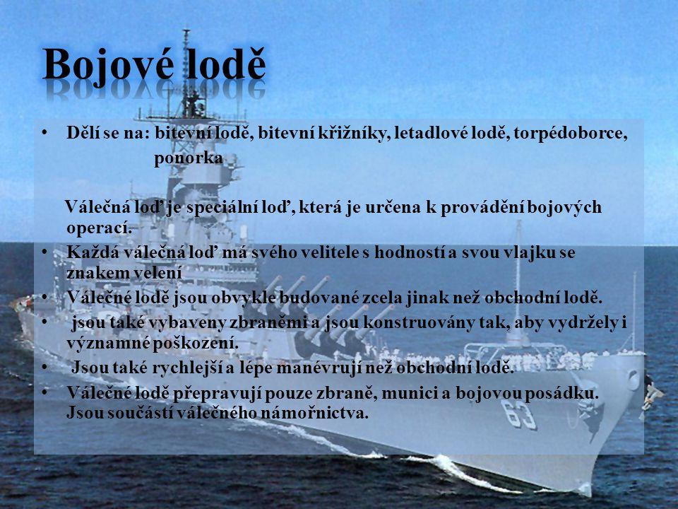 Dělí se na: bitevní lodě, bitevní křižníky, letadlové lodě, torpédoborce, ponorka Válečná loď je speciální loď, která je určena k provádění bojových o